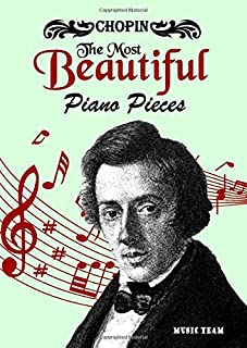 Chopin The Most Beautiful Piano Pieces: Frédéric Chopin The Ultimate Piano Collection 26 Pieces