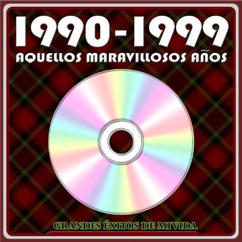 1990 - 1999 Aquellos Maravillosos Años. Grandes Éxitos de Mi Vida