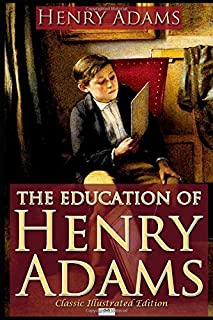 The Education of Henry Adams - Classic Illustrated Edition