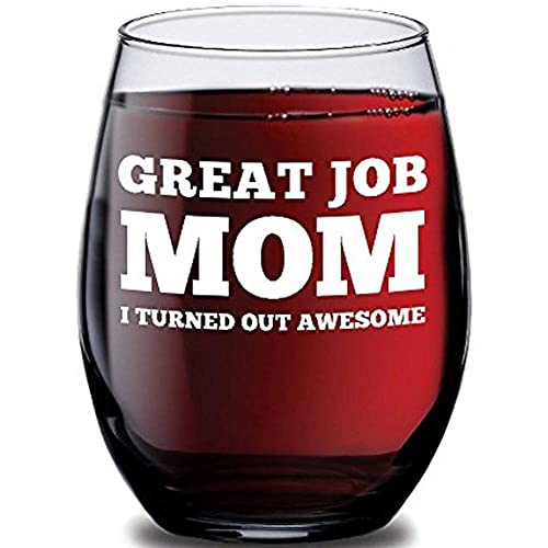 Great Job Mom I Turned Out Awesome Funny Wine Glass For
