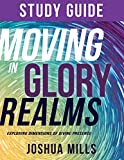 Moving in Glory Realms Study Guide: Exploring Dimensions of Divine Presence
