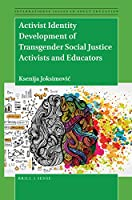 Activist Identity Development of Transgender Social Justice Activists and Educators (International Issues in Adult Education)