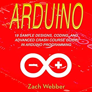 Arduino: 19 Sample Designs, Coding, and Advanced Crash Course Guide in Arduino Programming                   By:                                                                                                                                 Zach Webber                               Narrated by:                                                                                                                                 William Bahl                      Length: 1 hr and 29 mins     14 ratings     Overall 5.0