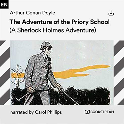 The Adventure of the Priory School     A Sherlock Holmes Adventure              By:                                                                                                                                 Arthur Conan Doyle                               Narrated by:                                                                                                                                 Carol Phillips                      Length: 1 hr and 42 mins     Not rated yet     Overall 0.0
