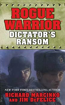 Rogue Warrior: Dictator's Ransom (Rogue Warrior series Book 14) by [Richard Marcinko, Jim DeFelice]