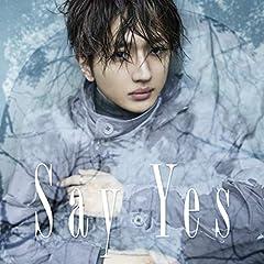 Nissy(西島隆弘)「Say Yes」の歌詞を収録したCDジャケット画像