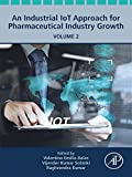 An Industrial IoT Approach for Pharmaceutical Industry Growth: Volume 2 (English Edition)