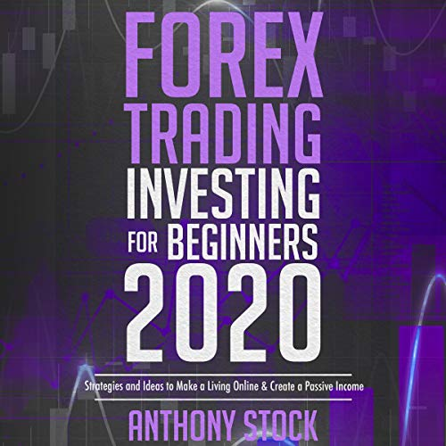 Forex Trading Investing for Beginners 2020: Strategies and Ideas to Make a Living Online & Create a Passive Income Titelbild