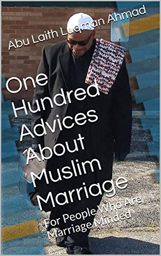 One Hundred Advices About Muslim Marriage: For People Who Are Marriage Minded by [Abu Laith Luqman Ahmad]