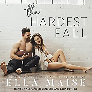 The Hardest Fall                   By:                                                                                                                                 Ella Maise                               Narrated by:                                                                                                                                 Alexander Cendese,                                                                                        Lidia Dornet                      Length: 11 hrs and 53 mins     26 ratings     Overall 4.8