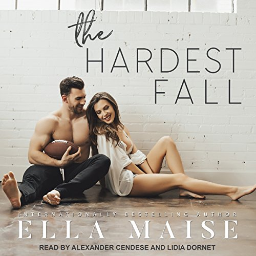 The Hardest Fall                   By:                                                                                                                                 Ella Maise                               Narrated by:                                                                                                                                 Alexander Cendese,                                                                                        Lidia Dornet                      Length: 11 hrs and 53 mins     254 ratings     Overall 4.5