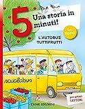 L'autobus tuttifrutti. Una storia in 5 minuti! Ediz. a colori