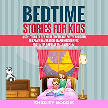 Bedtime Stories for Kids  A Collection of Bed Night Stories for Sleepy Children to Create Imagination Learn Mindfulness Meditation and Help Fall Asleep Fast