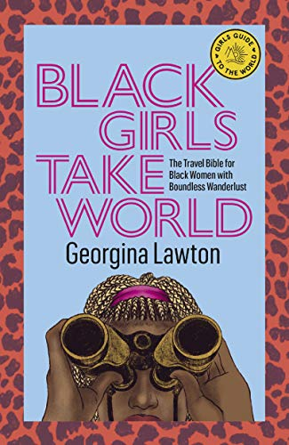 Black Girls Take World: The Travel Bible for Black Women with Boundless Wanderlust (Girls Guide to the World) (English Edition)