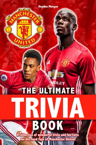 The Ultimate Manchester United Trivia Book: Many Interesting Trivia And Fun Facts Of Manchester United Football For Fans To Discover And Enjoy