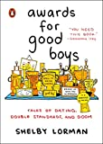 Awards For Good Boys: Tales of Dating, Double Standards, and Doom