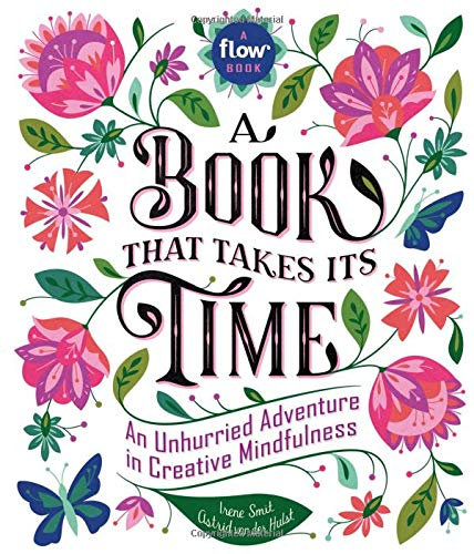A Book That Takes Its Time: An Unhurried Adventure in Creative Mindfulness (Flow)