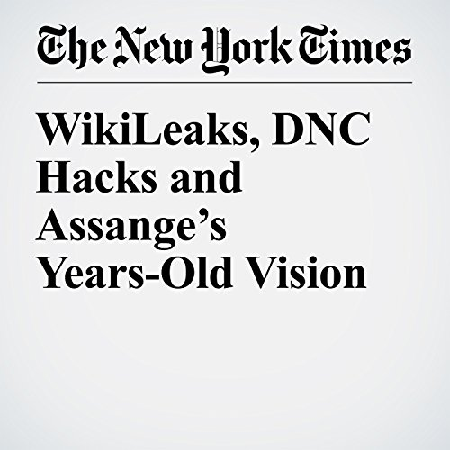 WikiLeaks, DNC Hacks and Assange's Years-Old Vision copertina