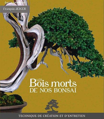 Les Bois morts de nos bonsaï
