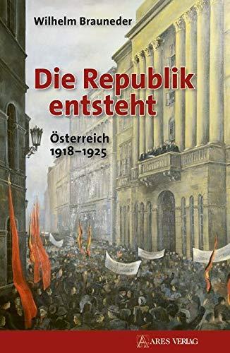 Die Republik entsteht: Österreich 1918-1925