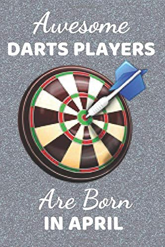 Awesome Darts Players Are Born In April: Funny Dart gifts. This Darts Notebook. Dart Journal is 6x9in has 110+ lined ruled pages fun for Birthdays & ... Darts Presents. Gifts for darts players.