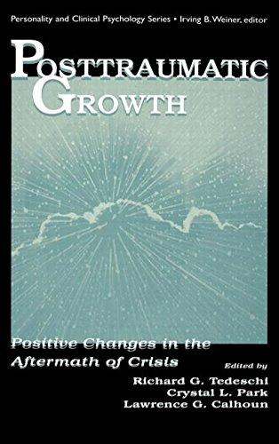 Posttraumatic Growth: Positive Changes in the Aftermath of Crisis: Positive Change in the Aftermath of Crisis (Lea Series in Personality and Clinical Psychology)