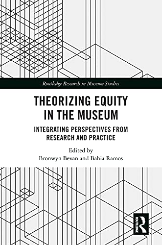 Theorizing Equity in the Museum: Integrating Perspectives from Research and Practice (Routledge Research in Museum Studies) (English Edition)