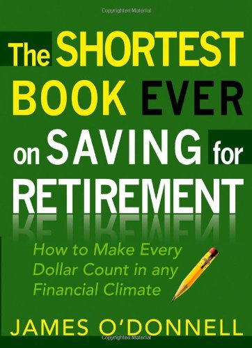 Image OfThe Shortest Book Ever On Saving For Retirement: How To Make Every Dollar Count In Any Financial Climate