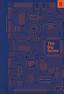 The Big Score: The Billion-Dollar Story of Silicon Valley