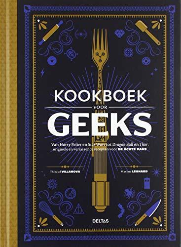Kookboek voor geeks: Van Harry Potter en Star Wars tot Dragon Ball en Thor: originele en verrassende recepten voor DE ECHTE FANS