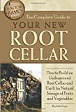 The Complete Guide to Your New Root Cellar How to Build an Underground Root Cellar and Use...