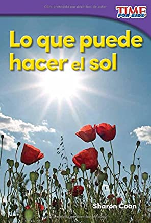 Teacher Created Materials - TIME For Kids Informational Text: Lo que puede hacer el sol