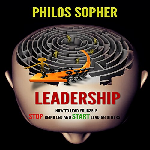 Leadership: How to Lead Yourself - Stop Being Led and Start Leading Others (Become Successful) audiobook cover art