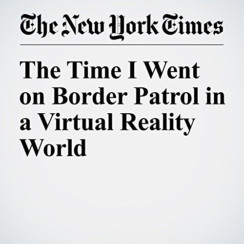 The Time I Went on Border Patrol in a Virtual Reality World audiobook cover art