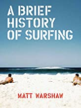 A Brief History of Surfing: (Surfing Book, Athletic Book, Gifts for Surfers, Beach Book)