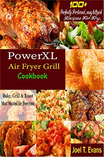 PowerXL Air Fryer Grill Cookbook: Perfectly Portioned, easy & Quick Recipes For Fry, Bake, Grill & Roast Most Wanted for Everyone. (English Edition)