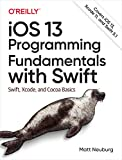 Ios 13 Programming Fundamentals With Swift: Swift, Xcode, and Cocoa Basics - Matt Neuburg
