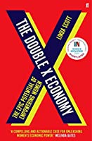 The Double X Economy: The Epic Potential of Empowering Women - SHORTLISTED FOR THE 2020 ROYAL SOCIETY INISGHT INVESTMENT SCIENCE BOOK PRIZE