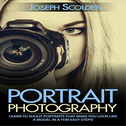 Portrait Photography: Learn to Shoot Portraits That Make You Look Like a Model in a Few Easy Steps  By  cover art