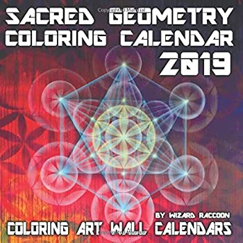 Sacred Geometry Coloring Calendar 2019  With Special Pack of Geometric Patterns and Shapes  Coloring Art Wall Calendars Series