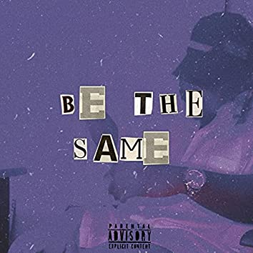 Be The Same