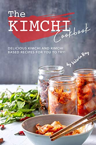 The Kimchi Cookbook: Delicious Kimchi and Kimchi Based Recipes for You to Try! (English Edition)