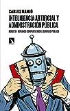 Inteligencia artificial y administración pública: Robots y humanos compartiendo el servicio...
