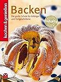 Kochen & Genießen Backen: Die große Backschule für Anfänger und Fortgeschrittene