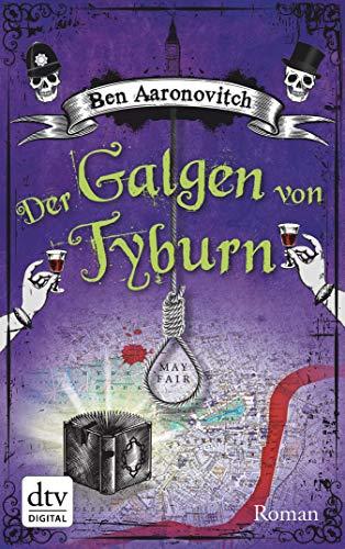 Der Galgen von Tyburn: Roman (Die Flüsse-von-London-Reihe (Peter Grant) 6)