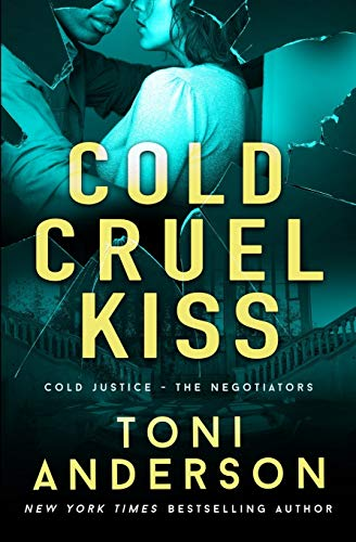 Cold Cruel Kiss: A heart-stopping and addictive romantic thriller (Cold Justice - The Negotiators, Band 4)