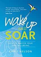 Wake Up and SOAR: How to Master Your Own Wellbeing