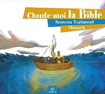 Chante-moi la Bible - Nouveau Testament