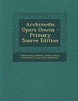 Archimedis Opera Omnia - Primary Source Edition