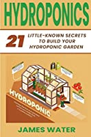 Hydroponics: 21 Little-Known Secrets to Build Your Hydroponic Garden